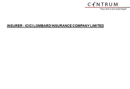 INSURER : ICICI LOMBARD INSURANCE COMPANY LIMITED.