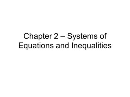 Chapter 2 – Systems of Equations and Inequalities.