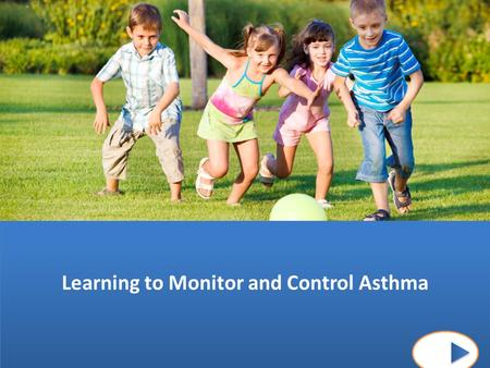 Learning to Monitor and Control Your Asthma Learning to Monitor and Control Asthma.