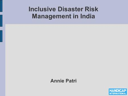 Inclusive Disaster Risk Management in India Annie Patri.