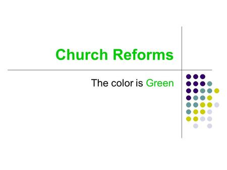 Church Reforms The color is Green. The Church in Crisis Between 500 and 1000 church were suffering.