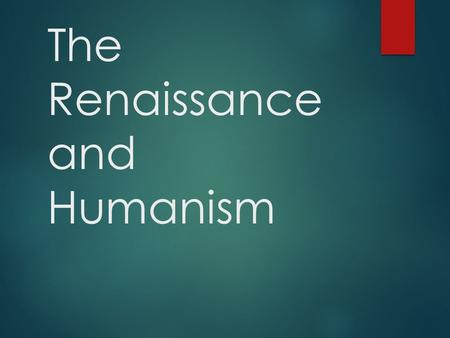 The Renaissance and Humanism. Learning Objective  Learning Objective: Students will be able to explain what the Renaissance is and how Humanism changed.