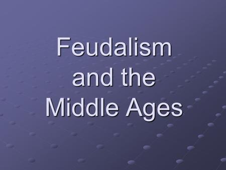 Feudalism and the Middle Ages. European Middle Ages Middle Ages – era of European history from 500 A.D. to 1500 A.D. New institutions slowly emerged.