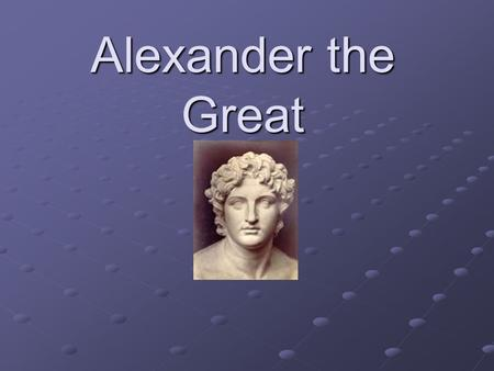 Alexander the Great. Persians and Greeks Strained relationship for past hundred years. Greeks and Macedonians hate Persians for fear of conquest. Culminated.