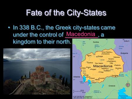 Fate of the City-States In 338 B.C., the Greek city-states came under the control of __________, a kingdom to their north. Macedonia.