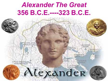 Alexander The Great 356 B.C.E.----323 B.C.E.. 48 years after the end of the Peloponnesian War, in 356 B.C.E., Alexander was born in Pella, Macedonia.
