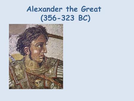 Alexander the Great (356-323 BC). Alexander the Great was the king of Macedonia or Ancient Greece. He is consideredbe to one of the greatest military.