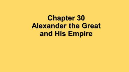 Chapter 30 Alexander the Great and His Empire. Alexander the Great's Empire.