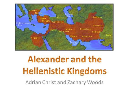 Adrian Christ and Zachary Woods. Time Periods Alexander born 20 or 21 July 356 BCE Died 10 or 11 June 323 BCE Last Hellenistic Kingdom in Egypt is annexed.