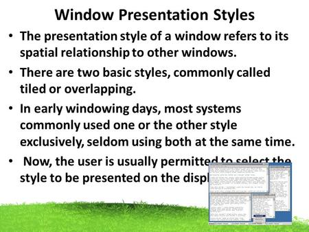 Window Presentation Styles The presentation style of a window refers to its spatial relationship to other windows. There are two basic styles, commonly.