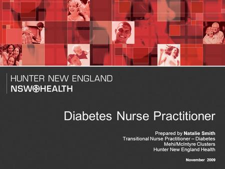 1 Diabetes Nurse Practitioner Prepared by Natalie Smith Transitional Nurse Practitioner – Diabetes Mehi/McIntyre Clusters Hunter New England Health November.