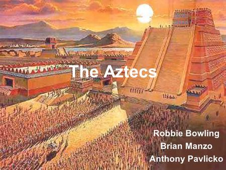 The Aztecs Robbie Bowling Brian Manzo Anthony Pavlicko.