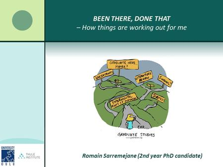 BEEN THERE, DONE THAT – How things are working out for me www.gradhacker.org Romain Sarremejane (2nd year PhD candidate)