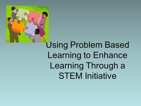 Using Problem Based Learning to Enhance Learning Through a STEM Initiative.
