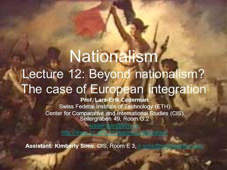 Nationalism Lecture 12: Beyond nationalism? The case of European integration Prof. Lars-Erik Cederman Swiss Federal Institute of Technology (ETH) Center.