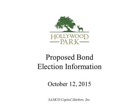 Proposed Bond Election Information October 12, 2015 SAMCO Capital Markets, Inc.