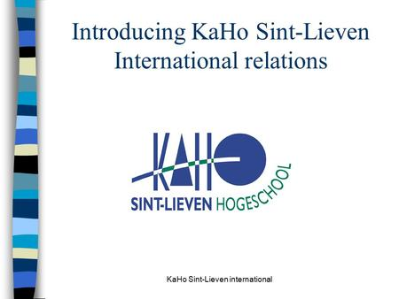 KaHo Sint-Lieven international Introducing KaHo Sint-Lieven International relations.