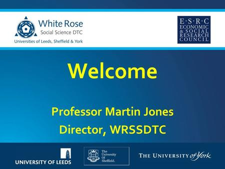 Welcome Professor Martin Jones Director, WRSSDTC.