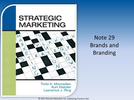 © 2012 Pearson Education, Inc. publishing Prentice Hall. Note 29 Brands and Branding.