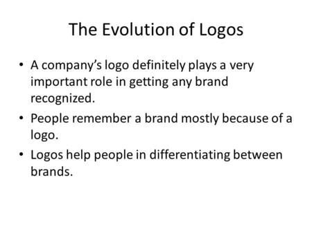 The Evolution of Logos A company's logo definitely plays a very important role in getting any brand recognized. People remember a brand mostly because.