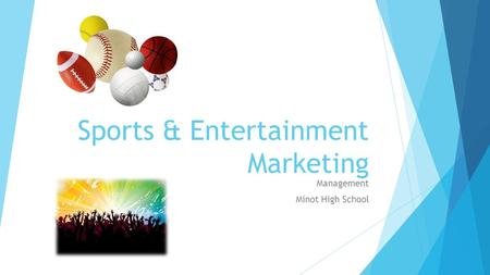 Sports & Entertainment Marketing Management Minot High School.