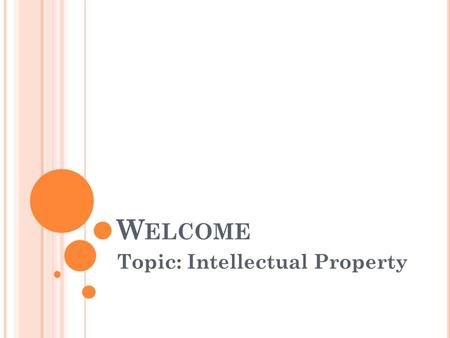 W ELCOME Topic: Intellectual Property. D EFINITION Intellectual property includes ideas, discoveries, writings, works of art, software, collections and.