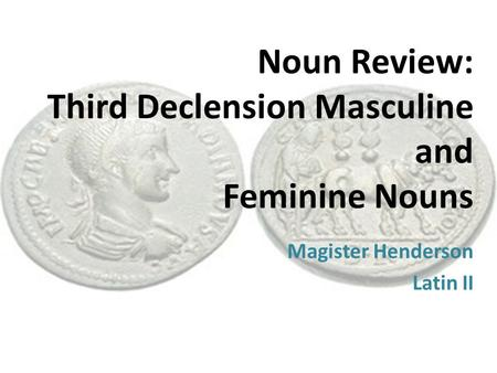 Noun Review: Third Declension Masculine and Feminine Nouns