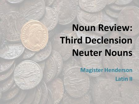 Noun Review: Third Declension Neuter Nouns