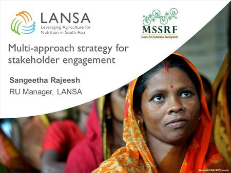 Multi-approach strategy for stakeholder engagement Sangeetha Rajeesh RU Manager, LANSA.