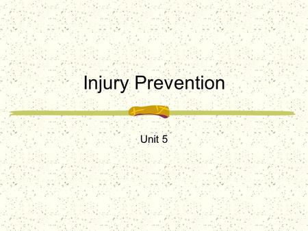 Injury Prevention Unit 5. Injury Prevention The best method of managing and caring for athletic injuries is to ________________them from occurring Many.
