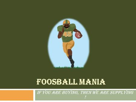 FOOSBALL MANIA If you are buying, then we are supplying !