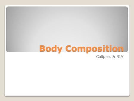 Body Composition Calipers & BIA. What Is Body Composition ? Body composition is the term used to describe the different components that, when taken together,