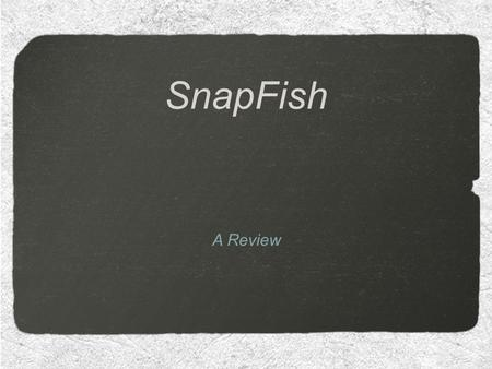 SnapFish A Review. SnapFish SnapFish is a photo sharing social media website that allows users to upload photos, organise them in albums and share them.