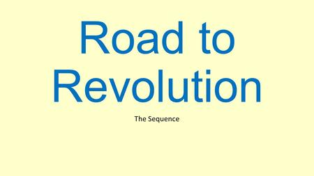 Road to Revolution The Sequence. Repaying War Debt Between 1764 and 1765 British Parliament passed some tax laws These laws were designed to tax the colonists.