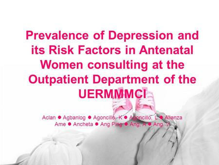 Prevalence of Depression and its Risk Factors in Antenatal Women consulting at the Outpatient Department of the UERMMMCI Aclan Agbanlog Agoncillo, K Agoncillo,