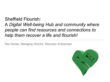 Sheffield Flourish: A Digital Well-being Hub and community where people can find resources and connections to help them recover a life and flourish! Roz.