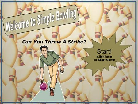 Can You Throw A Strike? Start! Click here to Start Game.