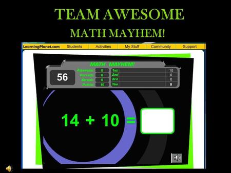 TEAM AWESOME MATH MAYHEM! Play the game! IT'S QUIZ TIME!