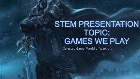 Selected Game: World of Warcraft. Aspects that relate to Mathematics World of Warcraft is used worldwide by players not just for entertainment but also.