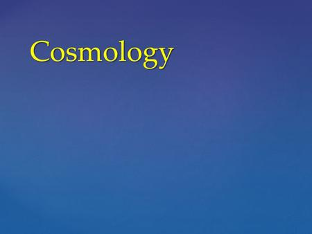 Cosmology. Where are we ? Cosmology CMB CMB P.Natoli 2009 Planck.