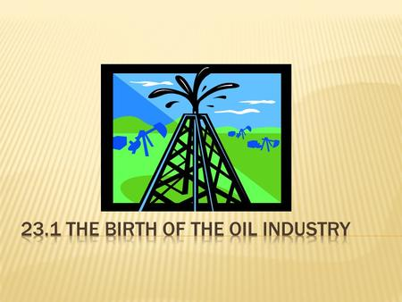 23.1 The Birth of the Oil Industry