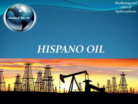 Marketing and sales of hydrocarbons HISPANO OIL.