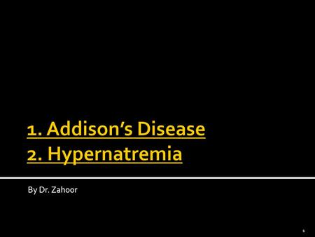 By Dr. Zahoor 1. What is Addison's Disease?  It is primary Hypoadrenalism. Therefore, we will study adrenal gland structure and function first, then.