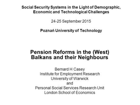 Social Security Systems in the Light of Demographic, Economic and Technological Challenges 24-25 September 2015 Poznań University of Technology Pension.