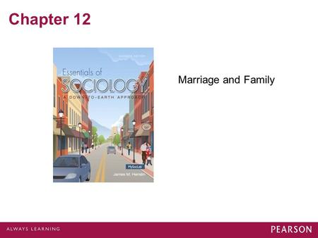 Chapter 12 Marriage and Family. What is a Family? In U.S. - One Woman, Man, and Children Other Cultures Polygamy Approved Group into which a Child is.