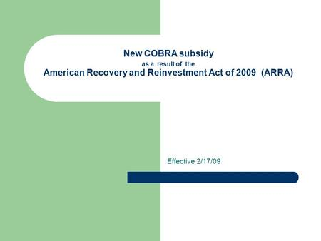 New COBRA subsidy as a result of the American Recovery and Reinvestment Act of 2009 (ARRA) Effective 2/17/09.