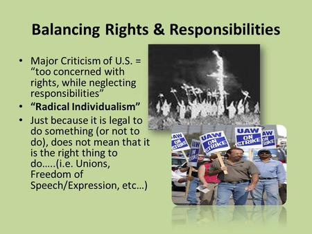 "Balancing Rights & Responsibilities Major Criticism of U.S. = ""too concerned with rights, while neglecting responsibilities"" ""Radical Individualism"" Just."