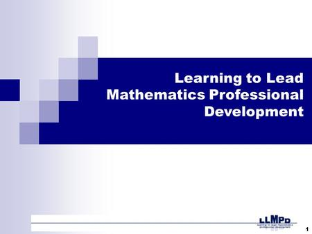 1 Learning to Lead Mathematics Professional Development.