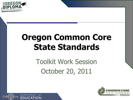 Oregon Common Core State Standards Toolkit Work Session October 20, 2011.