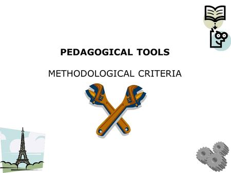 PEDAGOGICAL TOOLS METHODOLOGICAL CRITERIA. The methodological tools should… - be culturally sensitive, - consider age and use the knowledge of old generation.